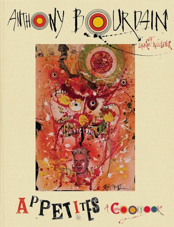 Anthony Bourdain – Appetites – A Cookbook